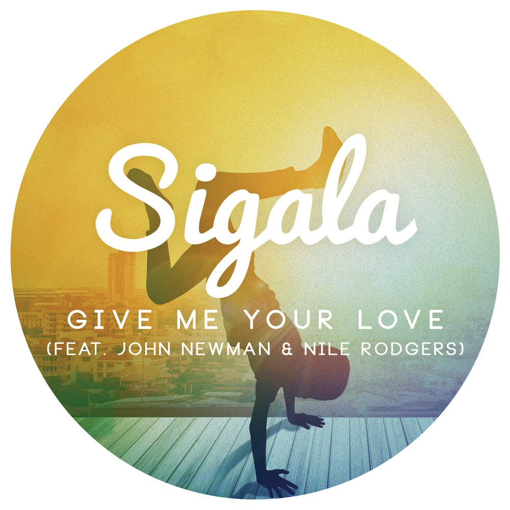 Sigala feat. John Newman & Nile Rogers - Give Me Your Love (Extended Mix)