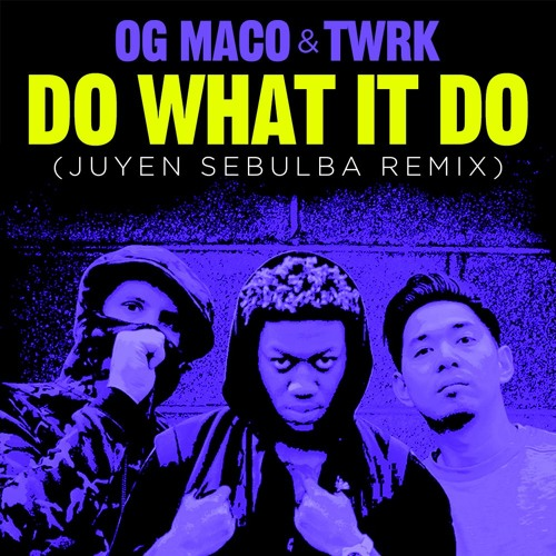 OG Maco X TWRK - Do What It Do (Juyen Sebulba Remix)